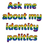 Ask me about my identity politics