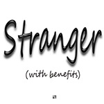 Stranger (with benefits)