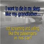 I want to die in my sleep like my grandfather