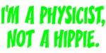 I'm a physicist, not a hippie