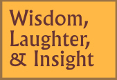 Wisdom, Laughter & Insight