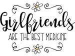 Girlfriends Best Medicine