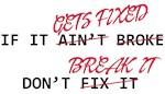 If It Gets Fixed, Don't Break It