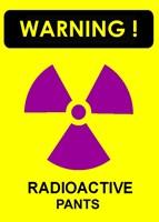 Warning Radioactive pants