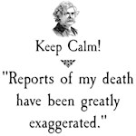 Keep Calm! Reports of my death...