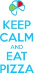 Keep Calm and Eat Pizza 1
