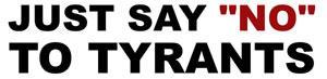 """Say """"No"""" to Tyrants"""