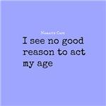 No Reason to Act my Age