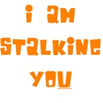 I Am Stalking You