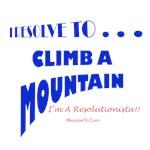 I Resolve To . . . Climb!