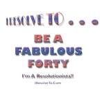 I Resolve To . . . Fab Forty!