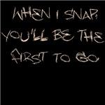 When I Snap...(dark)