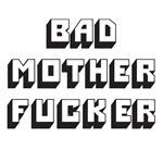 Bad Mother Fucker (black)