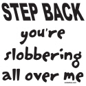 YOU'RE SLOBBERING ALL OVER ME TEES & GIFTS