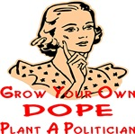 Grow Your Own Dope Plant A Politician