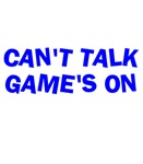 Can't Talk Game's On
