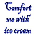 Comfort Me With Ice Cream