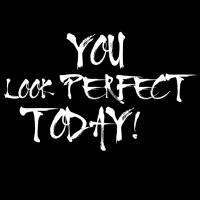 You Look Perfect Today!