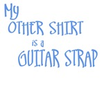 My Other Shirt Is A Guitar Strap