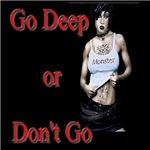 Go Deep or Don't Go