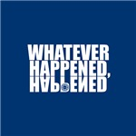 Whatever Happened, Happened