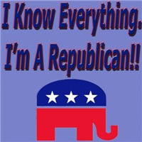 I Know Everything. I'm A Republican!!