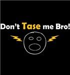 Don't Tase Me Bro 4