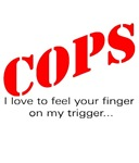 Cops I love to feel your finger on my trigger