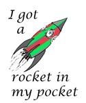 I got a rocket in my pocket