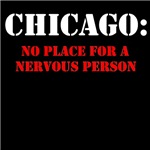 CHICAGO no place for a nervous person
