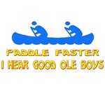 Paddle faster I hear good ole boys