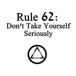 Rule 62:  Don't Take Yourself Too Seriously