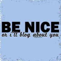 Be Nice or I'll blog about you