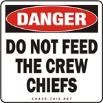 DANGER:  DO NOT FEED<br/>THE CREW CHIEFS