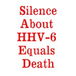 Silence About HHV-6 Equals Death